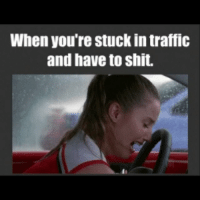 Story of my life..: When you're stuck in traffic  and have to shit. Story of my life..