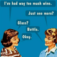 I need a hug....e bottle of wine with a side of dick.🍷🍷🍷🍷itsfuckingthursdaycanilive onebottleplz: I've had way too much wine  Just one more?  Glass?  Bottle.  Okay. I need a hug....e bottle of wine with a side of dick.🍷🍷🍷🍷itsfuckingthursdaycanilive onebottleplz