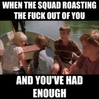 Lmaoooo the struggle 😫😭😭😭: WHEN THE SQUAD ROASTING  THE FUCK OUT OF YOU  MOVIECLIPScoM  AND YOU'VE HAD  ENOUGH Lmaoooo the struggle 😫😭😭😭