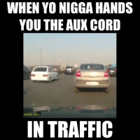You already know 🔥😈: WHEN YO NIGGA HANDS  YOU THE AUX CORD  IN TRAFFIC You already know 🔥😈