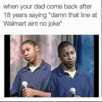 """Walmart Jokes: when your dad come back after  18 years saying """"damn that line at  Walmart aint no joke"""""""
