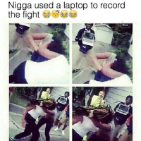 The struggle is real 😂😂: Nigga used a laptop to record  the fight The struggle is real 😂😂
