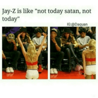 "Daquan, Funny, and Jay: Jay-Z is like ""not today satan, not  today""  IG:@Daquan 😂😂😂"