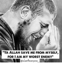 "Memes, Grief, and Suffering: YA ALLAH SAVE ME FROM MYSELF,  FOR I AM MY WORST ENEMY""  @islamteveryone ❝I only complain of my suffering and my grief to اللہﷻ.❞ . . Ya Allah save me from myself, for I am my worst enemy."