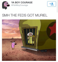 LMAO MURIEL: YA BOY COURAGE  @Yah Boy Courage  SMH THE FEDS GODT MURIEL LMAO MURIEL