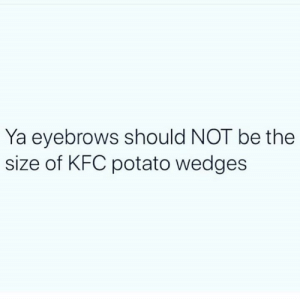 🚫🧢💀: Ya eyebrows should NOT be the  size of KFC potato wedges 🚫🧢💀