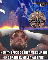 Giving the number 30 spot to that shitbag was the most utterly cancerous decision WWE could of done, it ruined the Rumble match, him eliminated Taker was cancer, thank God Orton. Way to ruin an event that could of been 10x better. kevinowens chrisjericho romanreigns braunstrowman sethrollins ajstyles deanambrose randyorton braywyatt danielbryan dolphziggler charlotte beckylynch samizayn johncena sashabanks brocklesnar goldberg bayley alexabliss themiz baroncorbin royalrumble wwememes wwememe wwefunny wrestlingmemes wweraw wwesmackdown wwenxt: ya Rumble  ROYAL  ROMAN REIGNS  30  HOW THE FUCK DO THEY MESS UP THE  END OF THE RUMBLE THAT BAD? Giving the number 30 spot to that shitbag was the most utterly cancerous decision WWE could of done, it ruined the Rumble match, him eliminated Taker was cancer, thank God Orton. Way to ruin an event that could of been 10x better. kevinowens chrisjericho romanreigns braunstrowman sethrollins ajstyles deanambrose randyorton braywyatt danielbryan dolphziggler charlotte beckylynch samizayn johncena sashabanks brocklesnar goldberg bayley alexabliss themiz baroncorbin royalrumble wwememes wwememe wwefunny wrestlingmemes wweraw wwesmackdown wwenxt