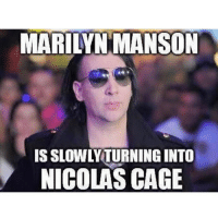 Funny, Marilyn Manson, and Nicolas Cage: MARILYN MANSON  IS SLOWLY TURNINGINTO  NICOLAS CAGE I'm already having nightmares.