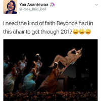 This scene made me gasp like 😳: Yaa Asantewaa  @Rose Bud Doll  I need the kind of faith Beyoncé had in  this chair to get through 2017 This scene made me gasp like 😳