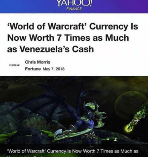 Me💰irl: YAHOO!  FINANCE  'World of Warcraft' Currency Is  Now Worth 7 Times as Much  as Venezuela's Cash  Chris Morris  Fortune May 7, 2018  World of Warcraft' Currency Is Now Worth 7 Times as Much as Me💰irl