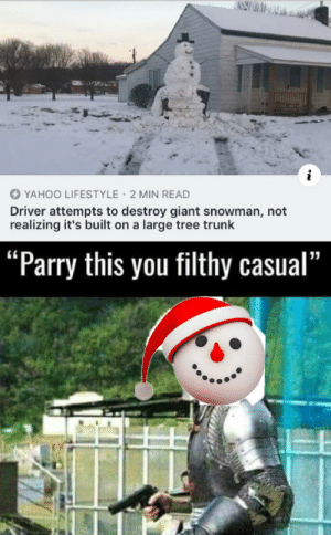 "Frosty the destroyer.: YAHOO LIFESTYLE 2 MIN READ  Driver attempts to destroy giant snowman, not  realizing it's built on a large tree trunk  ""Parry this you filthy casual"" Frosty the destroyer."
