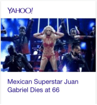 Yahoo will eventually get it right...: YAHOO!  Mexican Superstar Juan  Gabriel Dies at 66 Yahoo will eventually get it right...