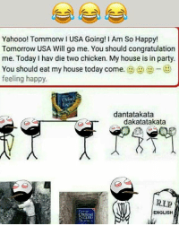 Twitter: BLB247 Snapchat : BELIKEBRO.COM belikebro sarcasm meme Follow @be.like.bro: Yahooo! Tommorw I USA Going! I Am So Happy!  Tomorrow USA Will go me. You should congratulation  me. Today I hav die two chicken. My house is in party.  You should eat my house today come. (9 9 -  feeling happy.  ta  dantatakata  dakatatakata  ENGLISH Twitter: BLB247 Snapchat : BELIKEBRO.COM belikebro sarcasm meme Follow @be.like.bro