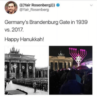 HappyHanukah: (((Yair Rosenberg)))  @Yair_Rosenberg  Germany's Brandenburg Gate in 1939  vs. 2017.  Happy Hanukkah! HappyHanukah