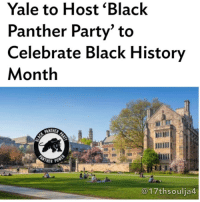 "The shindig, to be held on campus the school's African-American House (known as Af-Am House), and sponsored by the African American Cultural Center is designed to celebrate the BlackPanther organization's 50th anniversary, and to help students at the school come face-to-face with the history of black activism.Yale University itself has a long history of support for the Black Panthers .In 1970, the sensational ""Black Panther Trials"" took place in New Haven, CT, where Yale is located. Nine Black Panthers were tried on various charges.During the sensational trials, Black Panther members and supporters were hosted in Yale dorms and given free meals in Yale's dining halls. Future first lady Hillary Rodham was also on hand to ""monitor"" the trials for civil right violations. More recently, Yale students were given the opportunity – by the AACC – to travel to a 50th anniversary Black Panther conference, where they ""learn[ed] about the history and legacy of the Black Panther Party."" The students will share that knowledge at a session also scheduled during February. ""Most critically conscious black people in America would say black history in America has always been a perpetual struggle,"" the Assistant Director of Yale's Afro-American Cultural Center Shane Lloyd told the Yale Daily News ""Although the conditions might change, the struggle is always a persistent aspect of Black life, along with resilience and creative resistance."" 17thsoulja BlackIG17th: Yale to Host Black  Panther Party"" to  Celebrate Black History  Month  PANTHER  MOTHER PO  @17thsoulja The shindig, to be held on campus the school's African-American House (known as Af-Am House), and sponsored by the African American Cultural Center is designed to celebrate the BlackPanther organization's 50th anniversary, and to help students at the school come face-to-face with the history of black activism.Yale University itself has a long history of support for the Black Panthers .In 1970, the sensational ""Black Panther Trials"" took place in New Haven, CT, where Yale is located. Nine Black Panthers were tried on various charges.During the sensational trials, Black Panther members and supporters were hosted in Yale dorms and given free meals in Yale's dining halls. Future first lady Hillary Rodham was also on hand to ""monitor"" the trials for civil right violations. More recently, Yale students were given the opportunity – by the AACC – to travel to a 50th anniversary Black Panther conference, where they ""learn[ed] about the history and legacy of the Black Panther Party."" The students will share that knowledge at a session also scheduled during February. ""Most critically conscious black people in America would say black history in America has always been a perpetual struggle,"" the Assistant Director of Yale's Afro-American Cultural Center Shane Lloyd told the Yale Daily News ""Although the conditions might change, the struggle is always a persistent aspect of Black life, along with resilience and creative resistance."" 17thsoulja BlackIG17th"