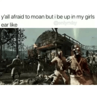 Fr 😂😂😂😂🤣: y'all afraid to moan but i be up in my girls  ear like Fr 😂😂😂😂🤣
