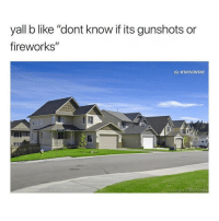 "Memes, Fireworks, and 🤖: yall b like ""dont know if its gunshots or  fireworks""  IG: @TAYVONTAE  copyright Bill Frymire 😂😂🤣🤣💯"