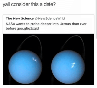 Nasa, Date, and Science: yall consider this a date?  The New Science @NewScienceWrld  NASA wants to probe deeper into Uranus than ever  before goo.gl/qZxqid