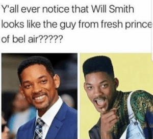 Fresh, Fresh Prince of Bel-Air, and Prince: Y'all ever notice that Will Smith  looks like the guy from fresh prince  of bel air?????