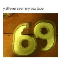 Sex Tape, Dank Memes, and Tape: y'all ever seen my sex tape I get silly with it