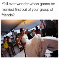 Friends, Latinos, and Memes: Y'all ever wonder who's gonna be  married first out of your group of  friends? Tag dat friend 💍 Follow Us➡️ @nochill_latinos