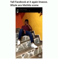 Ass, Facebook, and Funny: Yall Facebook at it again lmaooo.  Whole ass Matilda scene  Andres Verdugo  Yesterday at 3:01 PM-O Lmaoooo yooooooooo😂💀💀
