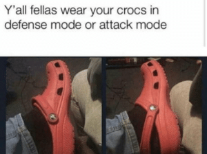 laughoutloud-club:  Which one ?: Y'all fellas wear your crocs in  defense mode or attack mode laughoutloud-club:  Which one ?
