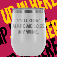 http://bit.ly/2LMWINEe More Alcohol shirts/tumblers here http://bit.ly/2BDRNK: YALL GON  MAKE ME LOSE  MY WINE. http://bit.ly/2LMWINEe More Alcohol shirts/tumblers here http://bit.ly/2BDRNK