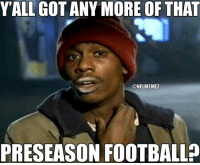 Football, Nfl, and Got: YALL GOT ANY MORE OF THAT  CONFLMEMEZ  PRESEASON FOOTBALL I know it's not real football, but I'm fiending!