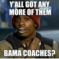 YALL GOT ANY  MORE OF THEM  BAMA COACHES?  imgflip.com Coaching Vacancies