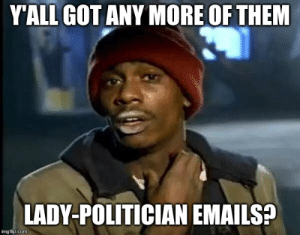Advice Animals, Got, and Com: YALL GOT ANY MORE OF THEM  LADY-POLITICIAN EMAILS?  imgflip.com After Pelosi scolded him yesterday