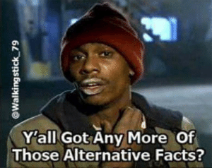 Alternative Facts': Best Funny Memes About Trump Administration ...: Y'all Got Any More Of  Those Alternative Facts? Alternative Facts': Best Funny Memes About Trump Administration ...