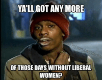 Cause I could sure go for it 😂 internationalwomensday womensday feminismiscancer liberals libbys democraps liberallogic liberal ccw247 conservative constitution presidenttrump resist stupidliberals merica america stupiddemocrats donaldtrump trump2016 patriot trump yeeyee presidentdonaldtrump draintheswamp makeamericagreatagain trumptrain maga Add me on Snapchat and get to know me. Don't be a stranger: thetypicallibby Partners: @theunapologeticpatriot 🇺🇸 @too_savage_for_democrats 🐍 @thelastgreatstand 🇺🇸 @always.right 🐘 @keepamerica.usa ☠️ TURN ON POST NOTIFICATIONS! Make sure to check out our joint Facebook - Right Wing Savages Joint Instagram - @rightwingsavages Joint Twitter - @wethreesavages Follow my backup page: @the_typical_liberal_backup: YALL GOT ANY MORE  OFTHOSE DAYS WITHOUT LIBERAL  WOMEN? Cause I could sure go for it 😂 internationalwomensday womensday feminismiscancer liberals libbys democraps liberallogic liberal ccw247 conservative constitution presidenttrump resist stupidliberals merica america stupiddemocrats donaldtrump trump2016 patriot trump yeeyee presidentdonaldtrump draintheswamp makeamericagreatagain trumptrain maga Add me on Snapchat and get to know me. Don't be a stranger: thetypicallibby Partners: @theunapologeticpatriot 🇺🇸 @too_savage_for_democrats 🐍 @thelastgreatstand 🇺🇸 @always.right 🐘 @keepamerica.usa ☠️ TURN ON POST NOTIFICATIONS! Make sure to check out our joint Facebook - Right Wing Savages Joint Instagram - @rightwingsavages Joint Twitter - @wethreesavages Follow my backup page: @the_typical_liberal_backup