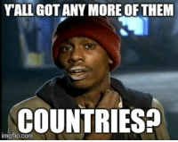 YALL GOT ANY MOREOF THEM  COUNTRIES  gflip.com Haha no but really