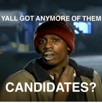 America right now...: YALL GOT ANYMORE OF THEM  CANDIDATES? America right now...