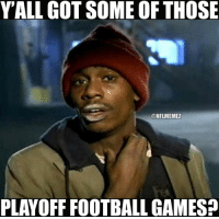 Fiending after a week without Monday or Thursday Night football LIKE NFL Memes!: YALL GOT SOME OF THOSE  ONFLMEMEZ  PLAYOFF FOOTBALL GAMESP Fiending after a week without Monday or Thursday Night football LIKE NFL Memes!
