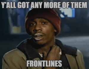 Meme, Monday, and Back: YALL GOTANY MORE OF THEM  FRONTLINES Meme Monday] When the player base realises that we gotta go back to ...