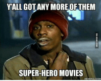 Can't wait: YALL GOTANYMORE OF THEM  SUPER-HERO MOVIES  MEMEFUL COM Can't wait