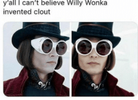 Willy Wonka: y'all I can't believe Willy Wonka  invented clout