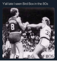 80s, Trendy, and Box: Y'all late I seen Bird Box in the 80s Who up 😫