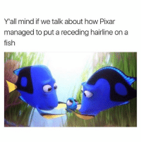 Funny, Hairline, and Pixar: Y'all mind if we talk about how Pixar  managed to put a receding hairline on a  fish I guess Dory's last name is James