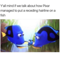 "Hairline, Memes, and Pixar: Y'all mind if we talk about how Pixar  managed to put a receding hairline on a  fish <p>Let&rsquo;s talk via /r/memes <a href=""https://ift.tt/2F9IDFm"">https://ift.tt/2F9IDFm</a></p>"