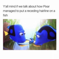 Bruh, Hairline, and Memes: Y'all mind if we talk about how Pixar  managed to put a receding hairline on a  fish Bruh! 😂