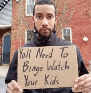 Binge Watch: Yall Need To  Binge Watch  Binge  Your Kids