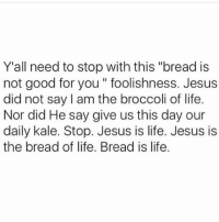 "Good for You, Wine, and Kale: Y'all need to stop with this ""bread is  not good for you foolishness. Jesus  did not say I am the broccoli of life.  Nor did He say give us this day our  daily kale. Stop. Jesus is life. Jesus is  the bread of life. Bread is life. Jesus knew where it's at- bread and wine 🙏🏻 (Follow our bestie @25park)"