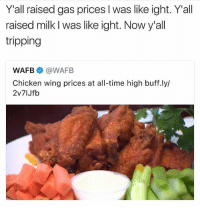 Memes, Chicken, and Gas Prices: Y'all raised gas prices l was like ight. Y'all  raised milk l was like ight. Now y'all  tripping  WAFB @WAFB  Chicken wing prices at all-time high buff.ly/  2v7IJfb For real 😤 @savagememesss