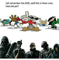 Feel old yet?: Yall remember the KND, well this is them now.  Feel old yet? Feel old yet?