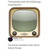 Memes, Music, and youtube.com: Y'all remember when the YouTube app  looked like this?  Scubath  @Keef _McLovin  Yup and you could play music without  being in the app 🤔😂Do you remember?