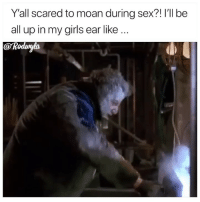 Funny, Girls, and Sex: Y'all scared to moan during sex?! l'Il be  all up in my girls ear like  @Rodyla I'm grown 😂💯😩😂😂😂😂
