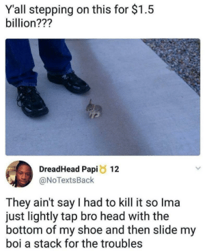 Rabbit dilemma. via /r/memes https://ift.tt/2RLiHXJ: Y'all stepping on this for $1.5  billion???  DreadHead Papi8 12  @NoTextsBack  They ain't say I had to kill it so Ima  just lightly tap bro head with the  bottom of my shoe and then slide my  boi a stack for the troubles Rabbit dilemma. via /r/memes https://ift.tt/2RLiHXJ